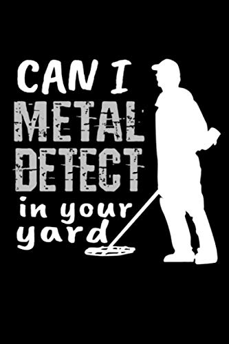 Can I Metal Detect In Your Yard: Metal Detector Notebook - Inspirational Journal & Doodle Dairy: Dimensions: 15.2cm x 22.9cm (6