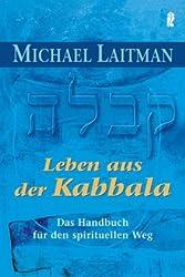 Leben aus der Kabbala: Das Handbuch für den spirituellen Weg