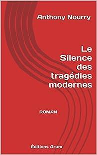 Le Silence des tragédies modernes par Anthony Nourry