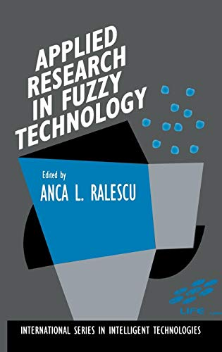 Applied Research in Fuzzy Technology: Three years of research at the Laboratory for International Fuzzy Engineering (LIFE), Yokohama, Japan (International Series in Intelligent Technologies) (Intelligent Techniques In Engineering Management Theory And Applications)