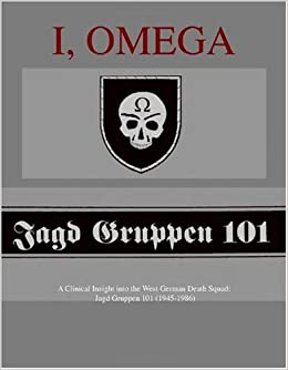 Book I, Omega - A Clinical Insight into the West German Death Squad: Jagd Gruppen 101 (1945-1986)