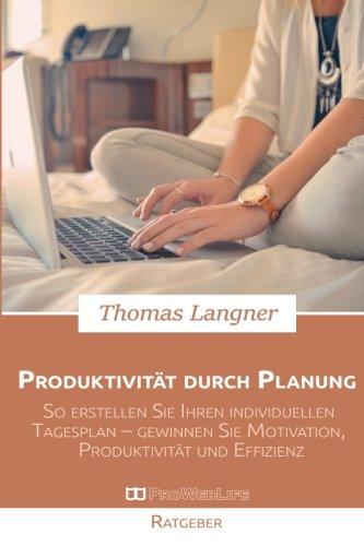 Produktivität durch Planung: So erstellen Sie Ihren individuellen Tagesplan – gewinnen Sie Motivation, Produktivität und Effizienz