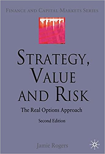 Strategy, Value and Risk: The Real Options Approach (Finance and Capital Markets Series)