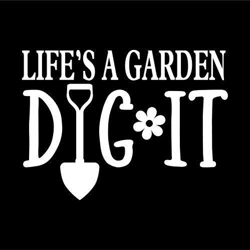 Life's A Garden Dig It Vinyl Decal Sticker | Cars Trucks Vans SUVs Windows Walls Cups Laptops | White | 5.5 Inch | -