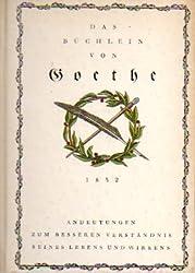 Das Büchlein von Goethe. Andeutungen zum besseren Verständnis seines Lebens und Wirkens