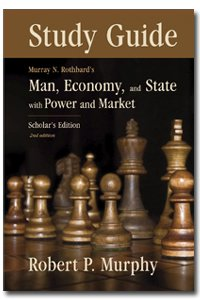Man, Economy and State - Study Guide (Man Economy And State With Power And Market)