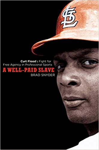 1136f3bcc4c A Well-Paid Slave  Curt Flood s Fight for Free Agency in ...