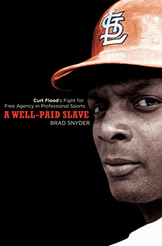 Search : A Well-Paid Slave: Curt Flood's Fight for Free Agency in Professional Sports