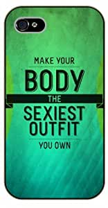 iPhone 5 / 5s Make your body the sexiest outfit you own. Workout - black plastic case / Life quotes, inspirational and motivational / Surelock Authentic