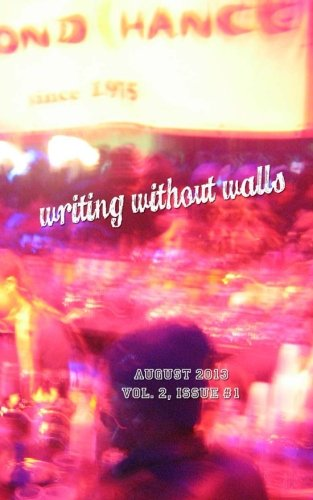 Writing without Walls: August 2013: An SF Bay Area Reading Series (Volume 2)