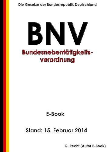 Verordnung über die Nebentätigkeit der Bundesbeamten, Berufssoldaten und Soldaten auf Zeit (Bundesnebentätigkeitsverordnung - BNV) - E-Book - Stand: 15. Februar 2014