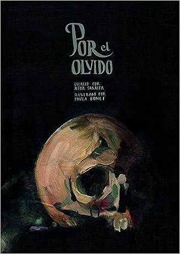 Por el olvido: Escrito por Aitor Saraiba. Ilustrado por Paula Bonet Ilustración: Amazon.es: Aitor Saraiba, Paula Bonet: Libros