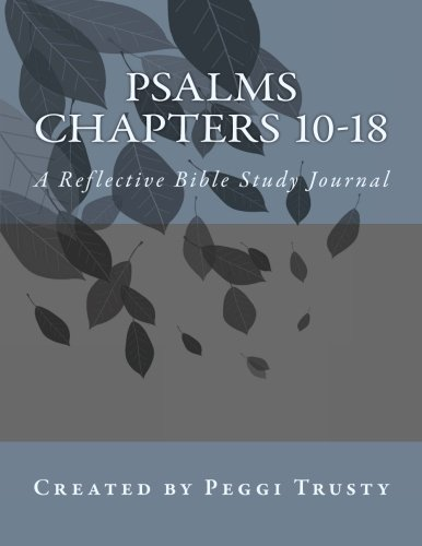 Download Psalms, Chapters 10-18: A Reflective Bible Study Journal (The Reflective Bible Study Series) pdf