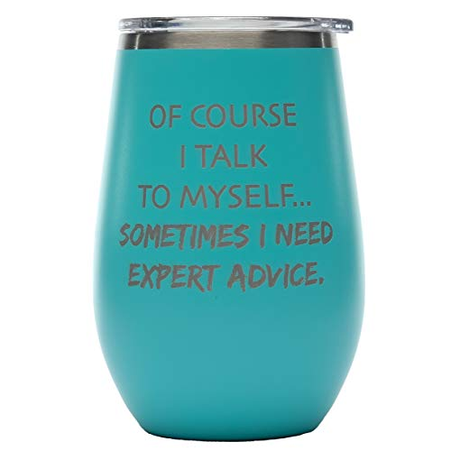 Of Course I Talk To Myself Sometimes I Need Expert Advice - Funny Coworker Boss Husband Wife Boyfriend Girlfriend Gift - 12oz Wine Teal Tumbler SS Double Wall Insulated