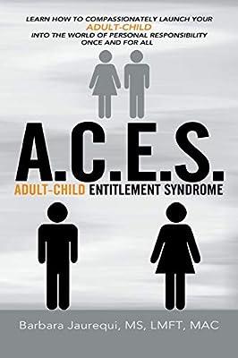 A C E S Adult Child Entitlement Syndrome Barbara Jaurequi 9781477285121 Amazon Com Books