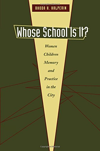 Whose School Is It?: Women, Children, Memory, and Practice in the City (Louann Atkins Temple Women & Culture) pdf epub