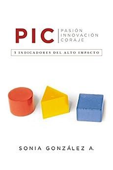P. I. C.: 3 indicadores del alto impacto (Spanish Edition) by [A., Sonia González]