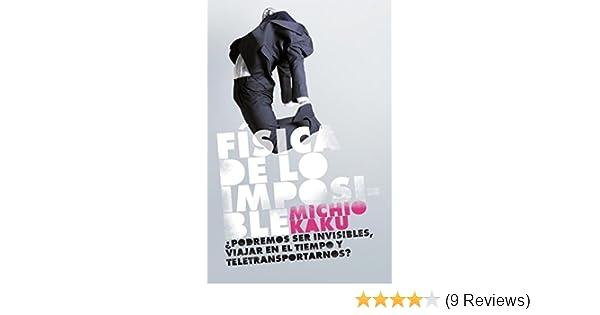 Amazon.com: Fisica de lo imposible/ Physics of the Impossible: Podremos Ser Invisibles, Viajar, En El Tiempo Y Teletransportarnos?