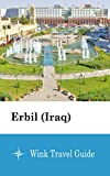 Erbil (Iraq) - Wink Travel Guide