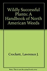 Detailed full-page line drawings of flowering and herbaceous plants that grow wild in North America are accompanied by descriptions of their botanical characteristics and methods of controlling or eliminating them