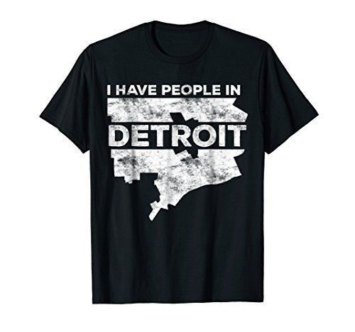I Have People In Detroit T-Shirt Michigan Gift Shirt