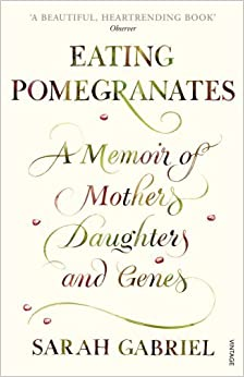 Book Eating Pomegranates: A Memoir of Mothers, Daughters and Genes by Sarah Gabriel (2010-09-02)