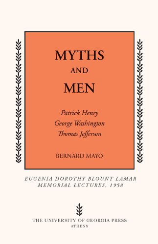 Download Myths and Men: Patrick Henry, George Washington, Thomas Jefferson (Mercer University Lamar Memorial Lectures Ser.) pdf epub