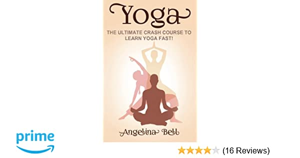 Yoga: Learn Yoga FAST - The Ultimate Crash Course to ...