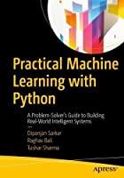 Practical Machine Learning with Python: A Problem-Solver's Guide to Building Real-World Intelligent Systems Front Cover