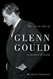 The Secret Life of Glenn Gould: A Genius in Love