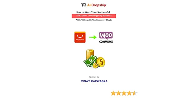 How to Start Your Successful AliExpress Dropshipping Business with AliDropship WooCommerce Plugin (English Edition) eBook: KARWASRA, VINAY: Amazon.es: Tienda Kindle