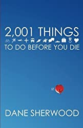 2001 Things to Do Before You Die by Dane Sherwood (2014-08-19)