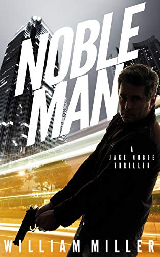Noble Man: A Fast-Paced Espionage Thriller (Jake Noble Series Book 1) (Diplomat Series Case)