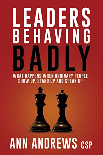 Leaders Behaving Badly: What happens when ordinary people show up, stand up and speak up