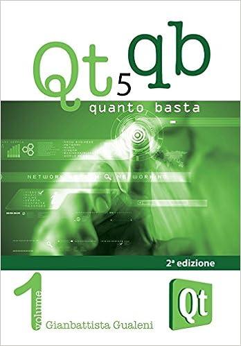 Qt 5 Quanto Basta. La guida all'uso della libreria grafica Qt 5, in italiano (Italian Edition)