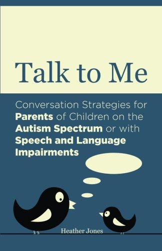 Talk to Me: Conversation Strategies for Parents of Children on the Autism Spectrum or with Speech and Language Impairments by Jessica Kingsley Publishers