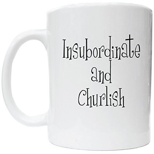 Insubordinate And Churlish Gift Coffee Cup