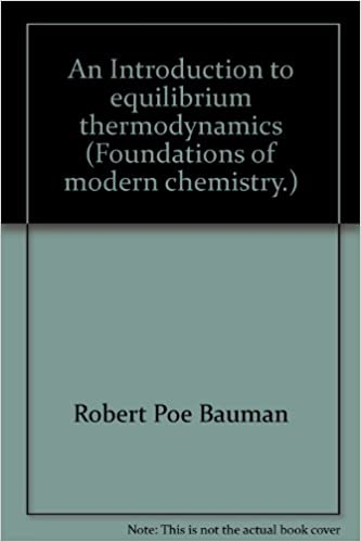 An Introduction to equilibrium thermodynamics (Foundations of modern chemistry.)