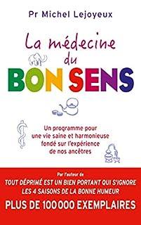 La médecine du bon sens : un programme pour une vie saine et harmonieuse fondé sur l'expérience de nos ancêtres, Lejoyeux, Michel