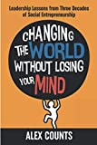 img - for Changing the World Without Losing Your Mind: Leadership Lessons from Three Decades of Social Entrepreneurship book / textbook / text book