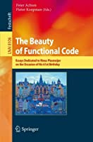 The Beauty of Functional Code: Essays Dedicated to Rinus Plasmeijer on the Occasion of His 61st Birthday (Lecture Notes in Computer Science)
