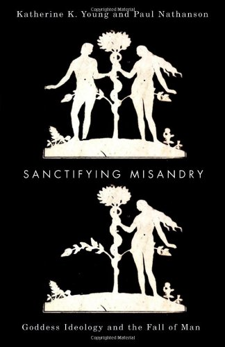 Sanctifying Misandry: Goddess Ideology and the Fall of Man by McGill-Queen's University Press