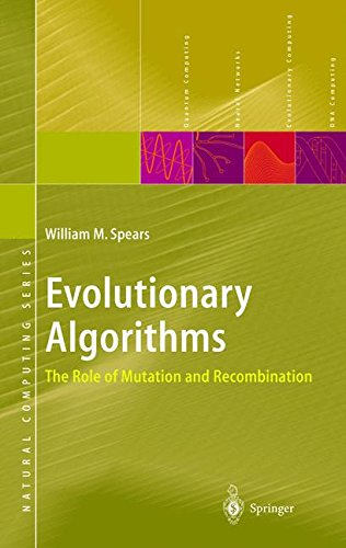 Evolutionary Algorithms: The Role of Mutation and Recombination (Natural Computing Series) by William M Spears