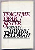 Teach Me, Dear Sister, Irving Feldman, 0670311359