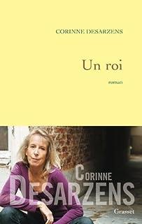 Un roi : roman, Desarzens, Corinne