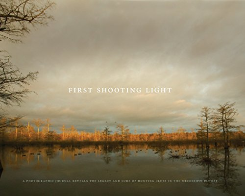 - First Shooting Light: A photographic journal reveals the legacy and lure of hunting clubs in the Mississippi flyway