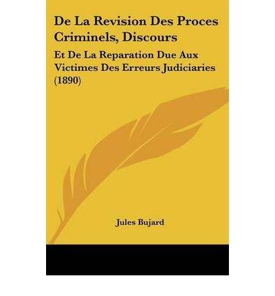 de La Revision Des Proces Criminels, Discours: Et de La Reparation Due Aux Victimes Des Erreurs Judiciaries (1890) (Paperback)(French) - Common
