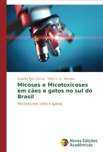 Read Online Micoses e Micotoxicoses em cães e gatos no sul do Brasil: Micoses em cães e gatos (Portuguese Edition) PDF