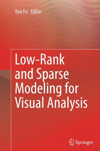 Low-Rank and Sparse Modeling for Visual Analysis by Springer
