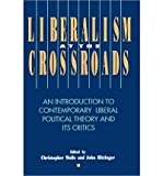 img - for Liberalism at the Crossroads: An Introduction to Contemporary Liberal Political Theory and Its Critics (Paperback) - Common book / textbook / text book